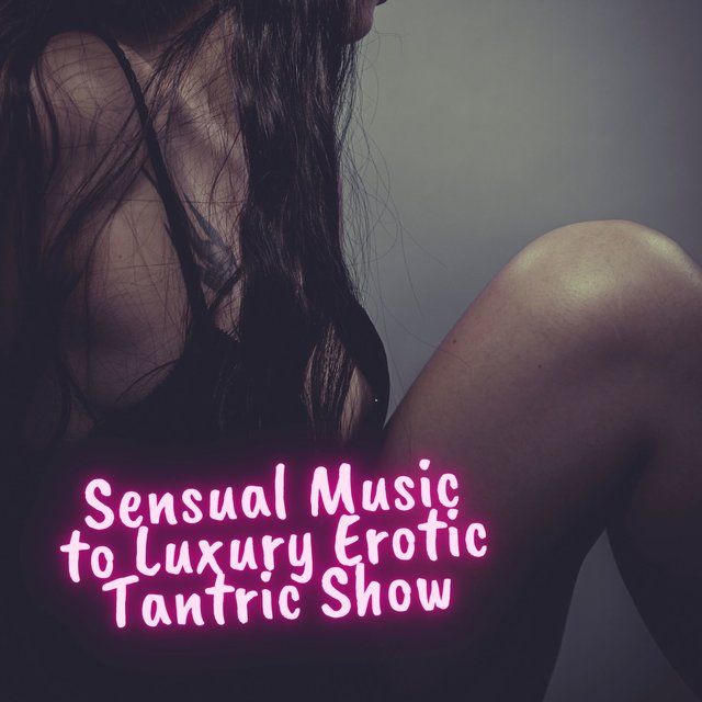Sensual Music to Luxury Erotic Tantric Show