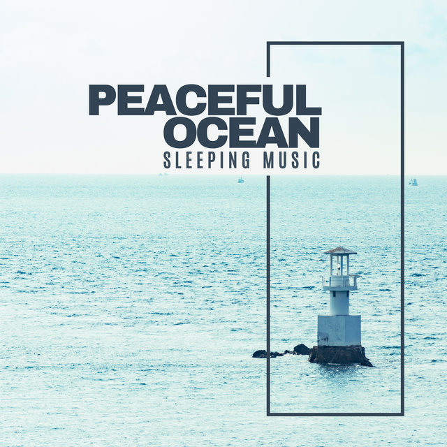 Peaceful Ocean Sleeping Music – 15 Soft Songs to Help You Fall Asleep Instantly