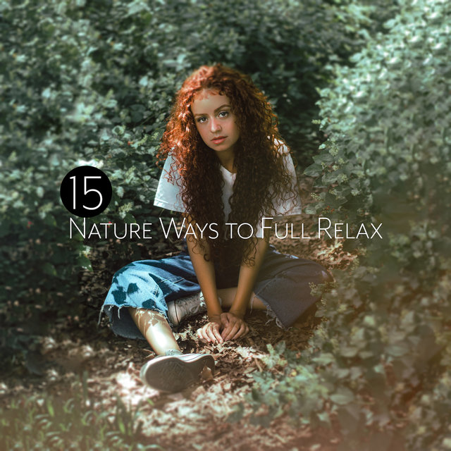 15 Nature Ways to Full Relax: 2019 Nature New Age Music with Piano for Full Relaxation, Perfect Sounds to Calm Down & Rest
