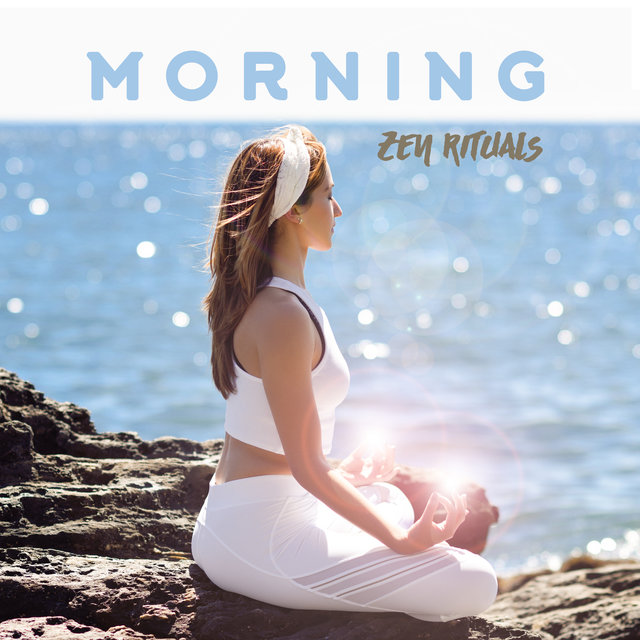 Morning Zen Rituals: 15 Best Deep Meditation Music, New Age Sounds, Perfect Songs for Yoga Sessions, Zen Compilation, Chakra, Harmony & Balance