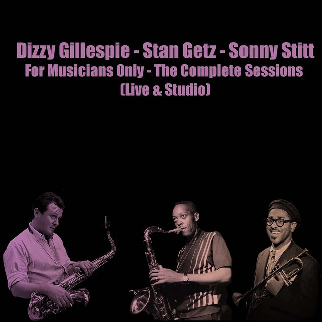 Dizzy Gillespie - Stan Getz - Sonny Stitt: For Musicians Only - The Complete Sessions (Live & Studio)