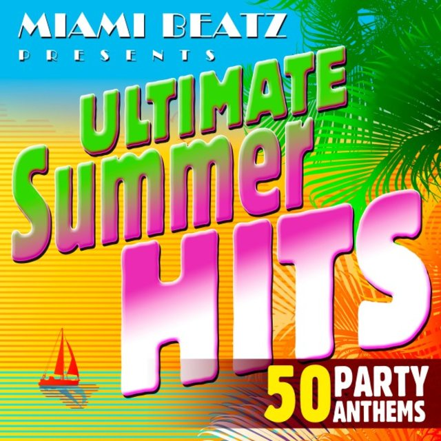 Ultimate Summer Hits: 50 Party Anthems