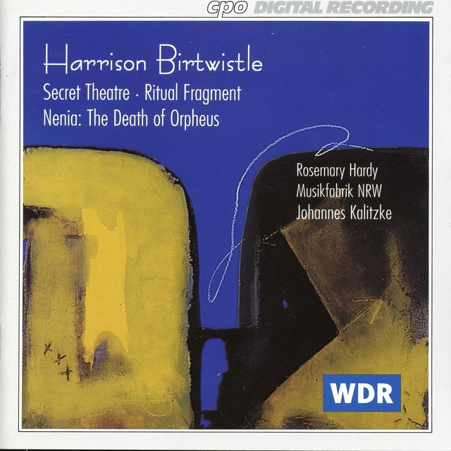 Birtwistle: Secret Theater - Ritual Fragment - Nenia: The Death of Orpheus