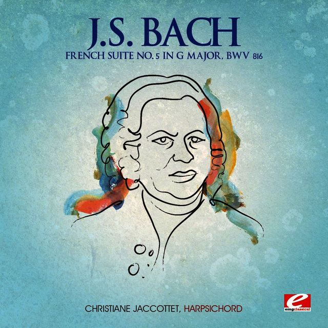 J.S. Bach: French Suite No. 5 in G Major, BWV 816 (Digitally Remastered)