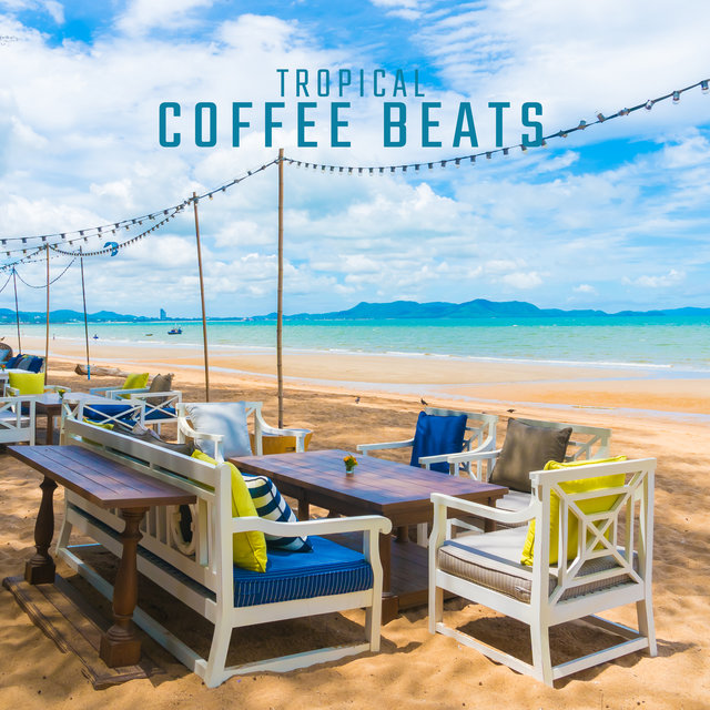Tropical Coffee Beats: 15 Hypnotic Chillout Songs Perfect for Deep Relaxation, Cafe Lounge Music, Chill House Rhythms, Tropical Heaven, Chill Mood, Positive Attitude
