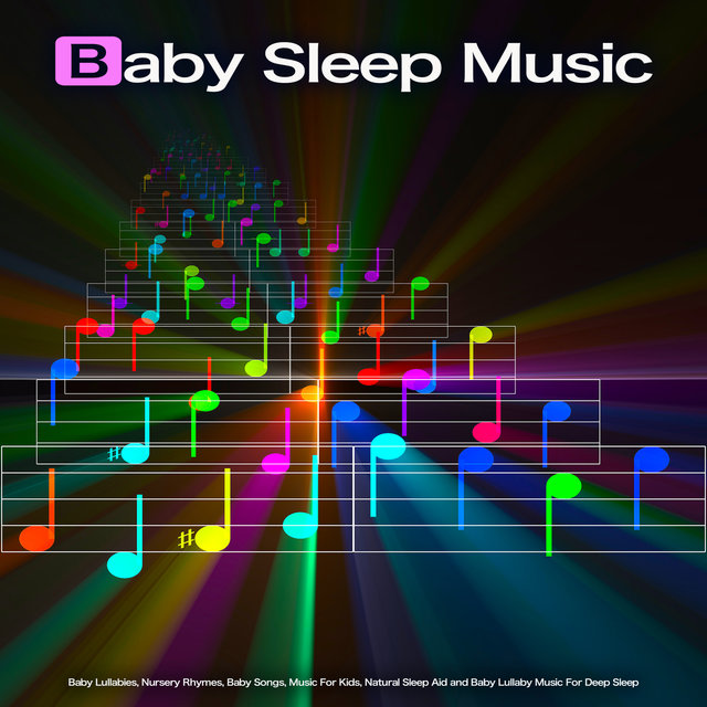 Baby Sleep Music: Baby Lullabies, Nursery Rhymes, Baby Songs, Music For Kids, Natural Sleep Aid and Baby Lullaby Music For Deep Sleep