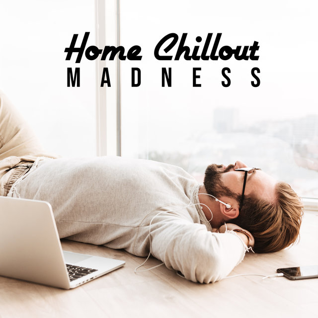 Home Chillout Madness – Relaxing Chill Out Vibrations