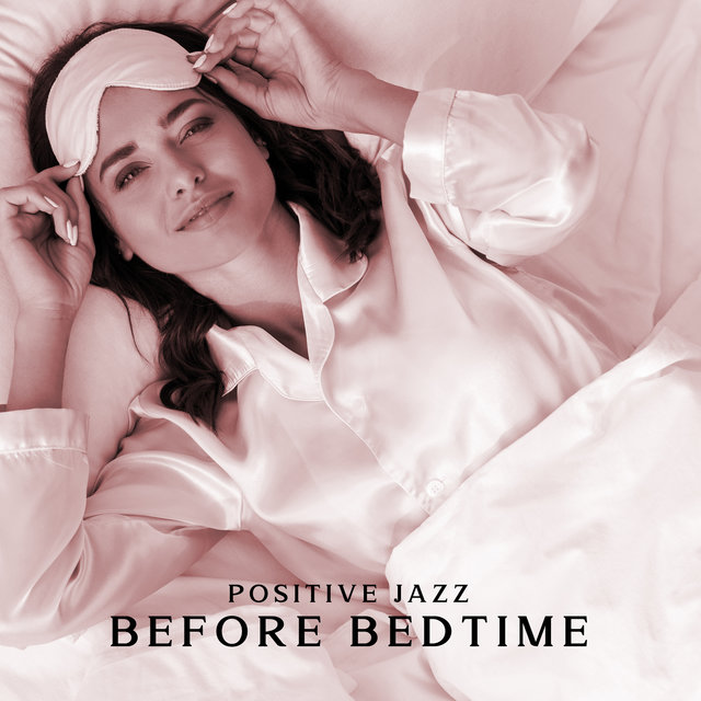 Positive Jazz Before Bedtime. Good Mood and Energy, Joyful Sounds, Lullabies for Children and Adults