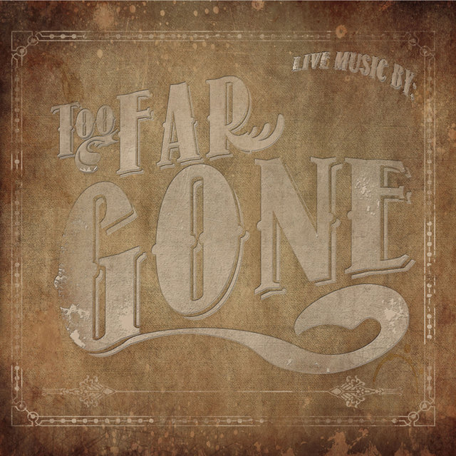 Too Far Gone Live