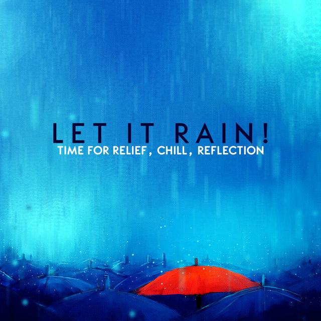 Let It Rain! Time for Relief, Chill, Reflection