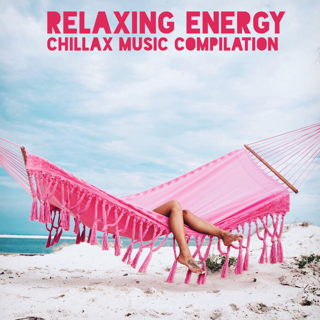 Relaxing Energy: Chillax Music Compilation