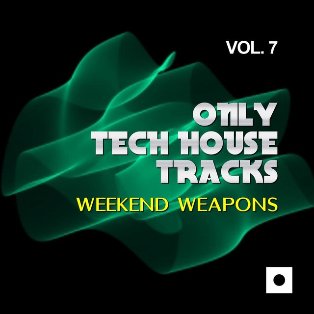Only Tech House Tracks, Vol. 7 (Weekend Weapons)