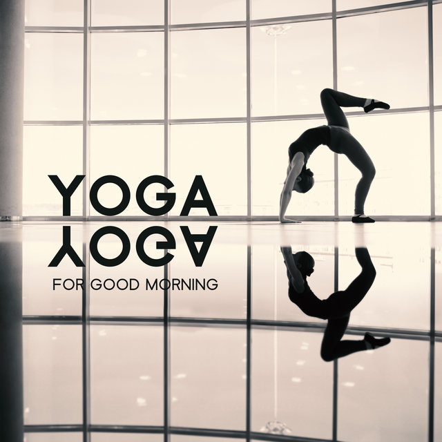Yoga for Good Morning – Start Your Day with Great Relaxation Melodies