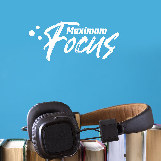 Maximum Focus – Deep Chillout Music for Study and Reading, Effective Study Skills, Enhance Memory, Mind Activity