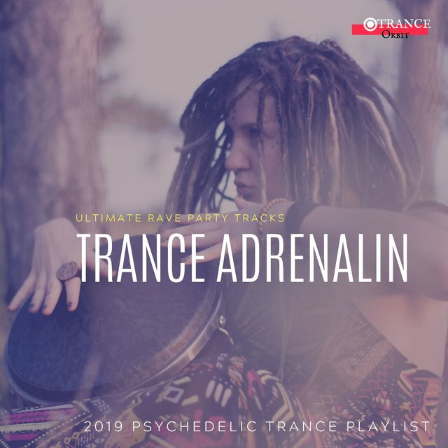Trance Adrenalin - Ultimate Rave Party Tracks (2019 Psychedelic Trance Playlist)
