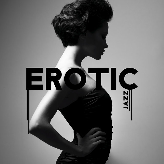 Erotic Jazz – Sensual Music for Making Love, Romantic, Touch Me, Intimate Moment