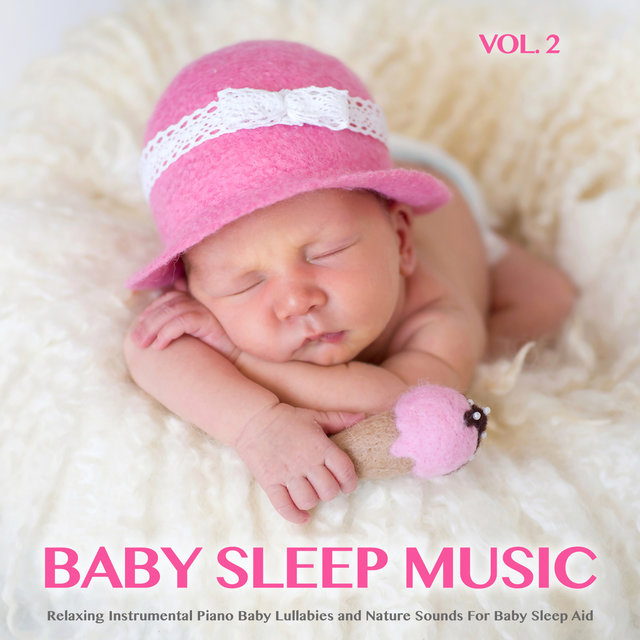 Baby Sleep Music: Relaxing Instrumental Piano Baby Lullabies and Nature Sounds For Baby Sleep Aid, Vol. 2