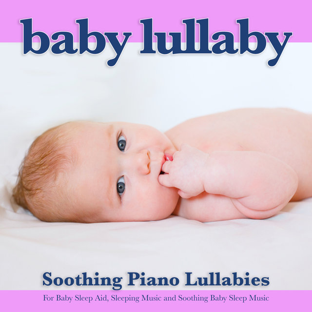 Baby Lullaby: Soothing Piano Lullabies For Baby Sleep Aid, Sleeping Music and Soothing Baby Sleep Music