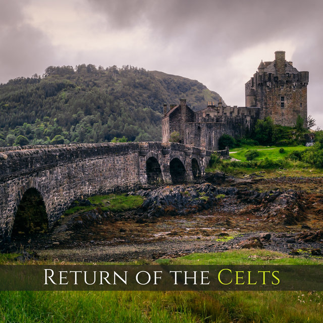 Return of the Celts – Antistress New Age Celtic Music, Be Less Tense, Calm and Relaxed, Inspirational & Soothing Celtic Atmosphere