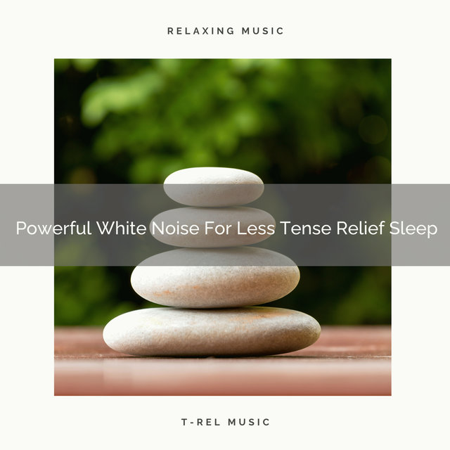 Powerful White Noise For Less Tense Relief Sleep