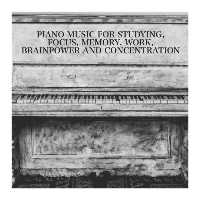 Piano Music For Studying, Focus, Memory, Work, Brainpower And Concentration
