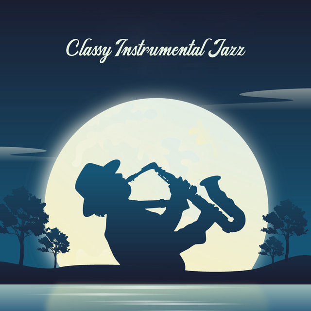 Classy Instrumental Jazz - Elegant Music Compilation That is Perfect as a Background for a Cocktail Party and Other Luxurious Meetings