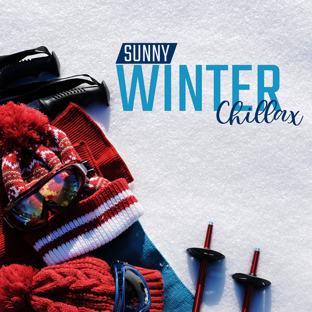 Sunny Winter Chillax: Chill Out Music to Calm Down, Rest, Winter Lounge Coffee, Deep Vibrations, Stress Relief, Relaxing Chill Out 2020