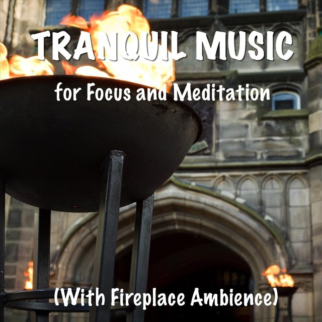 Tranquil Music for Focus and Meditation with Fireplace Ambience