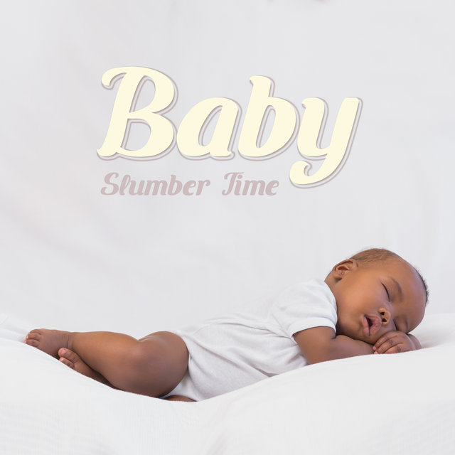 Baby Slumber Time - Relaxing Compositions Created to Sleep and Nap Your Baby