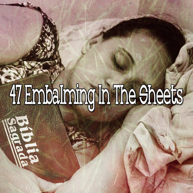 47 Embalming in the Sheets