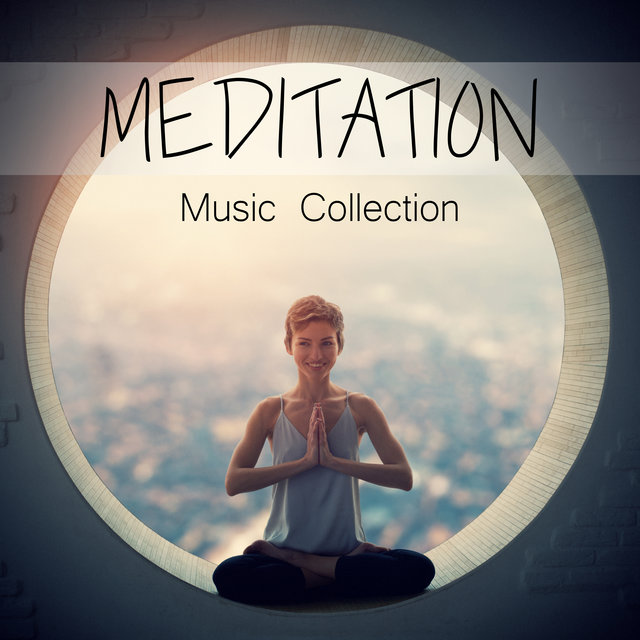 Meditation Music Collection - Connect Your Body with Your Mind, Reduce Stress, Deep Concentration, Open Heart