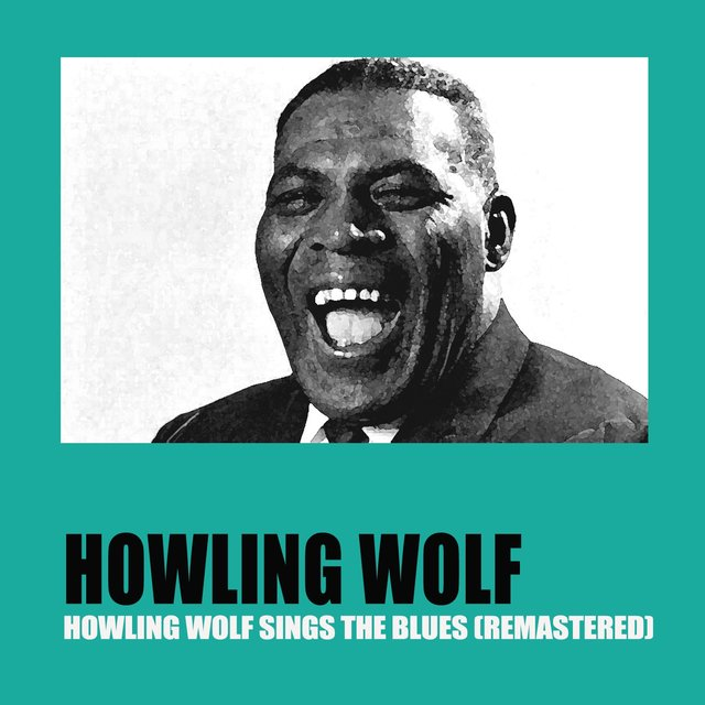 Howling Wolf Sings the Blues (Remastered)
