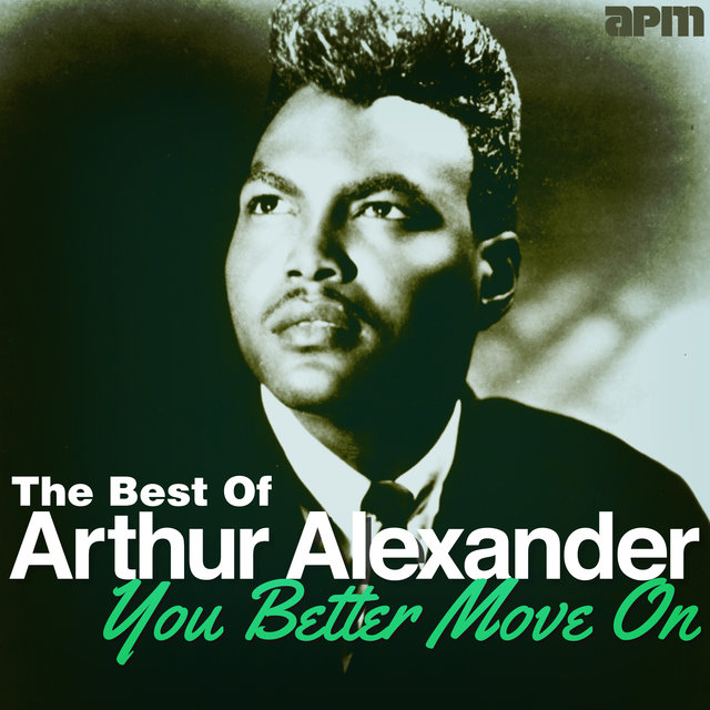 You Better Move On - The Best Of Arthur Alexander