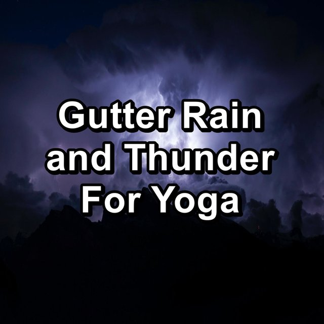 Gutter Rain and Thunder For Yoga