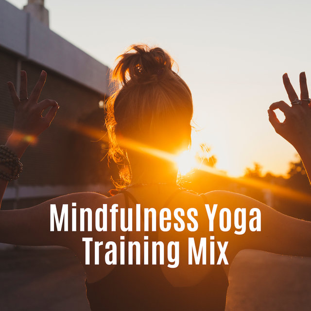 Mindfulness Yoga Training Mix: 2019 New Age Music Created for Train Yoga Poses, Relaxing Body & Mind, Vital Energy Increase, Improve Good Mood