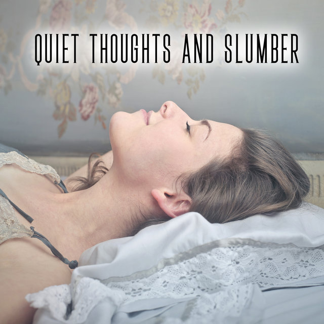 Quiet Thoughts and Slumber - Blissful Melodies for Sleep