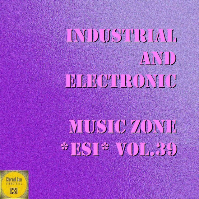 Industrial And Electronic - Music Zone ESI, Vol. 39