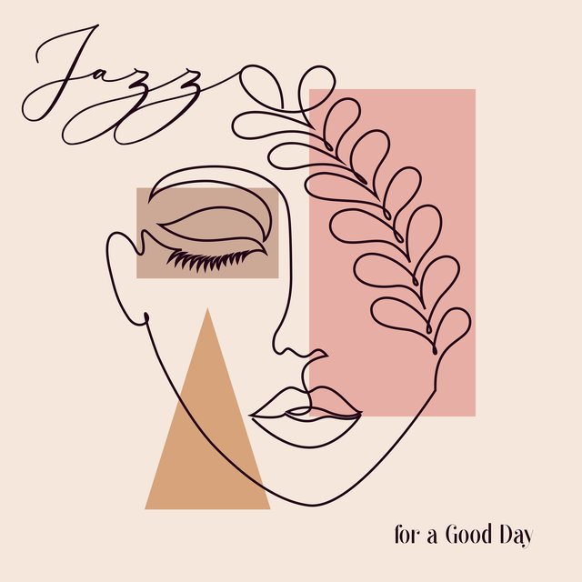 Jazz for a Good Day - 15 Positive Instrumental Melodies That Will Cheer You Up, Good Mood, Relaxation Time, Forget about Problems and Be Happy