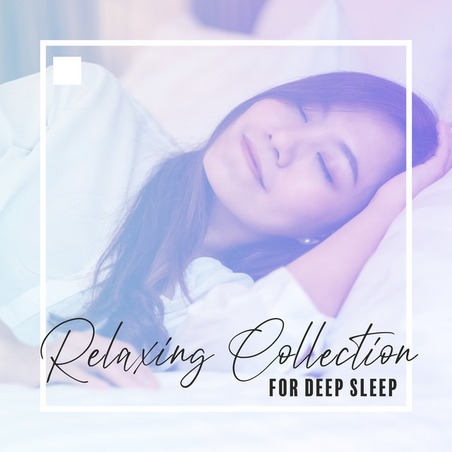 Relaxing Collection for Deep Sleep - Soothing Sounds, Healing Music for Relaxation and Deep Rest