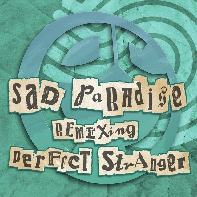 Sad Paradise Remixing Perfect Stranger