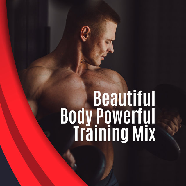 Beautiful Body Powerful Training Mix: 2019 Chillout Deep Music Compilation for Workout, Running, Jogging, Fitness, Pilates, Stretching, Gym Background Music, Reduce Stress, Increase Strength