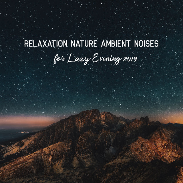 Relaxation Nature Ambient Noises for Lazy Evening 2019