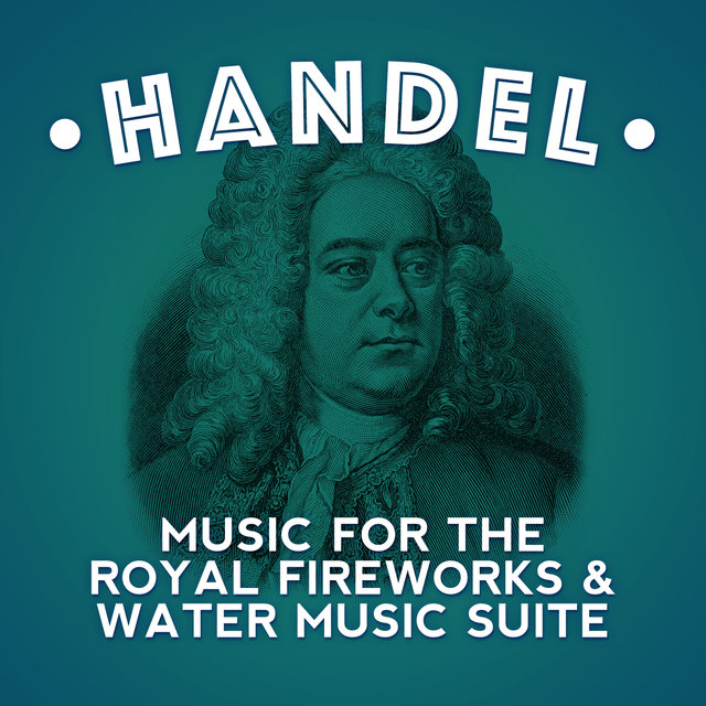 Handel: Music for the Royal Fireworks & Water Music Suite