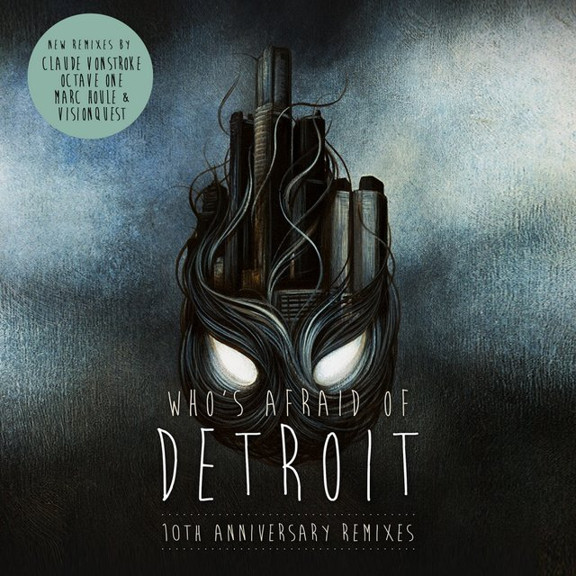Who's Afraid of Detroit? - 10th Anniversary Remixes