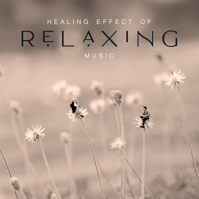 Healing Effect of Relaxing Music: Therapeutic Melodies for Relaxation, Relief and Calmness