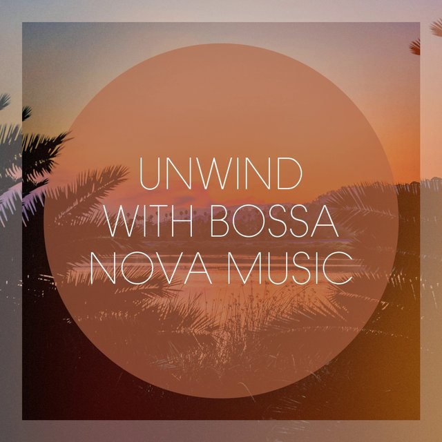 Unwind With Bossa Nova Music
