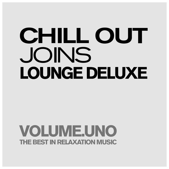 Chill Out Joins Lounge Deluxe, Volume.uno (The Best In Pure Relaxation & Smooth Music)