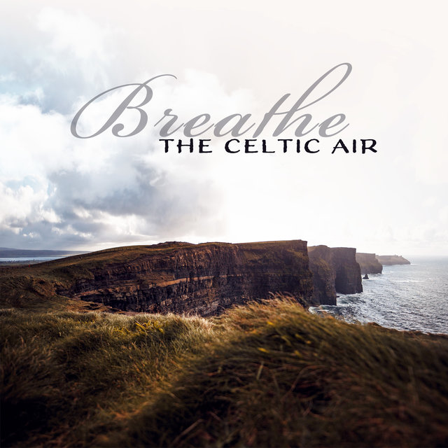 Breathe the Celtic Air: Deep Irish Meditation, Celtic Mindfulness Practice