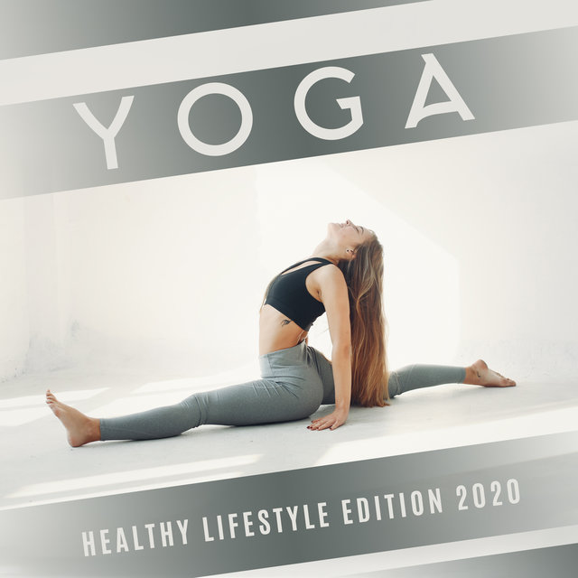 Yoga Healthy Lifestyle Edition 2020: Calming Meditation Music, Yoga Practice, Deep Balance, Healing Music for Relaxation, Yoga, Pure Meditation, Healing Yoga Sounds