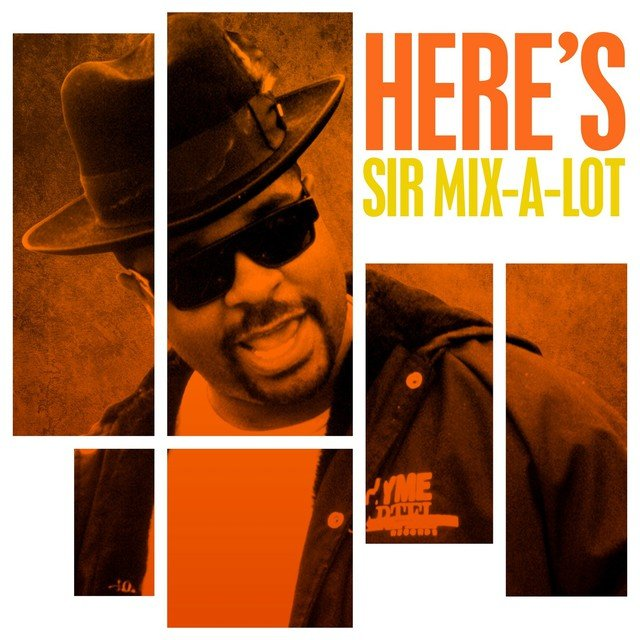 Here's Sir Mix-A-Lot